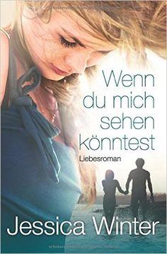 Wenn du mich sehen koenntest: Amazon.de: Jessica Winter: Bücher