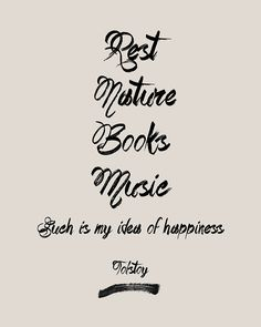 """Rest. Nature. Books. Music. Such is my idea of happiness."" - Tolstoy"