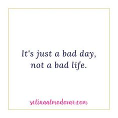 It's Just a Bad Day, Not a Bad Life Quote | Selina Almodovar | Christian Relationship Blogger & Coach