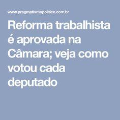 Reforma trabalhista é aprovada na Câmara; veja como votou cada deputado