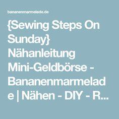 {Sewing Steps On Sunday} Nähanleitung Mini-Geldbörse - Bananenmarmelade | Nähen - DIY - Rezepte