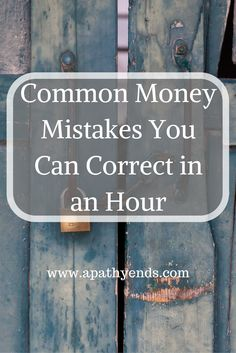 Only have an hour but feel like you need to get something accomplished? Check of these Common Money mistakes and how to correct them in an hour. via @apathyends