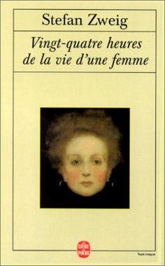 Stefan Zweig - Vingt-quatre heures dans la vie d'une femme, déroulement d'une passion foudroyante, sans lendemain.....