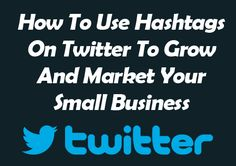 How To Use Hashtags On Twitter To Grow And Market Your Small Business Everybody knows about hashtags, but very few know how to use them to make money and build a business on Twitter. We do, and we are going to show you how! Find out which hashtags work best to DRIVE BUSINESS Learn about …