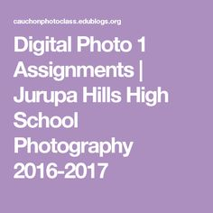 Digital Photo 1 Assignments | Jurupa Hills High School Photography 2016-2017