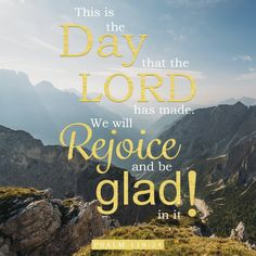 """Free Bible Verse Art Downloads for Printing and Sharing!  bibleversestogo.com  """"This is the day that the Lord has made. We will rejoice and be glad in it!""""  Psalm 118:24"""