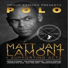 POLO: Matt Jam Lamont at Proud Camden, The Horse Hospital, The Stables Market, Chalk Farm Rd, Camden Town, NW1 8AH, UK. On Oct 25, 2014 to Oct 26, 2014 at 11:00pm to 2:30am. The biggest club night in Camden. Resident DJs playing house, RnB and funk. Book in advance for half price entry. POLO  with DJs:  Matt Jam Lamont Andy Hartman  More TBA..  Live acts TBA.. Category: Nightlife, Price: Advance £5.