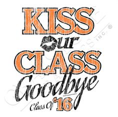 One of our fave sayings and slogans for the Class of 2016! Kiss Our Class Goodbye! Design KZZA16
