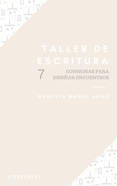 Taller de escritura: 7 consignas para diseñar encuentros   LITERARIAS   Por Gabriela Mariel Arias Texts, Writing Workshop, Reading, Libros