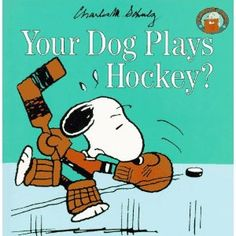 "Your Dog Plays Hockey?  One of the first books I read to my boys.  Snoopy: ""Wayne Gretzky tripped me."""