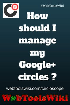 How Should I Manage My Google+ Circles? Google Circles on Steroids is what Circloscope is and even though they prompt you to buy it, there is a free version. #WebTools #InternetTools #WebToolsWiki #Circlescope webtoolswiki.com/circloscope/