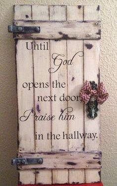 I want onnee!! Rustic Door Wood Sign Until God Opens the Next Door