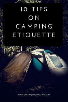 Camping etiquette - it's all about manners and common sense (which seems to be in short supply these days). If you want to see 10 tips on making sure you are not the campground pest, then read on, and find out…