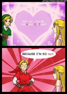 Um, maybe because you're the hero of time!!!---... And okay, maybe a little hot...