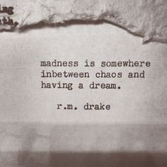 madness is somewhere in-between chaos and having a dream.