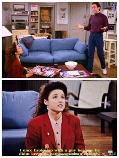 (The Phone Message) - JERRY: Can I go out with someone who actually likes this commercial? ELAINE: I once broke up with a guy because he didn't keep his bathroom clean enough.