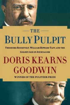 The bully pulpit : Theodore Roosevelt, William Howard Taft, and the Golden Age of journalism by Doris Kearns Goodwin.  Click the cover image to check out or request the non-fiction kindle.