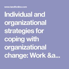 Individual and organizational strategies for coping with organizational change: Work & Stress: Vol 7, No 1