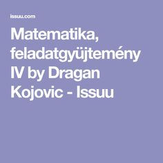 Matematika, feladatgyüjtemény IV by Dragan Kojovic - Issuu
