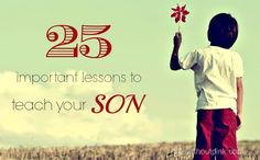 25 Important Lessons To Teach Your Son