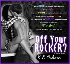 ♫ ♪ ♫ #SALE 99¢ ♫ #RockstarAlert! ♪ #FreeKU ♫ ♪ ♫  Off Your Rocker? by K.E. Osborn  #1 Bestseller in Amazon Category British Contemporary Fiction Amazon   ♪ Amazon: http://geni.us/1Xkl  ♫ ♪ ♫  BLURB ♫ ♪ ♫  This book is for mature audiences 18+ It contains explicit language, drug use and sexual content.   When Delia (Lia) Norman meets Rock Royalty Colter (Colt) Slade unexpectedly after her boyfriend of 4 years breaks up with her, sparks fly immediately. Lia's ex always told her she was…