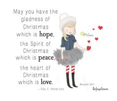 may you have the gladness of christmas which is hope the spirit of christmas which is peace the heart of christmas which is love ada v