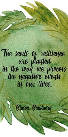 """""""The seeds of resilience are planted in the way we process the negative events in our lives."""" Sheryl Sandberg 186/365"""