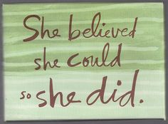 """l: """"She believed she could so she did"""""""