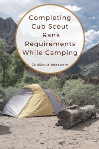 Get your FREE downloadable list of Cub Scout requirements (by rank) which can be completed while you're camping