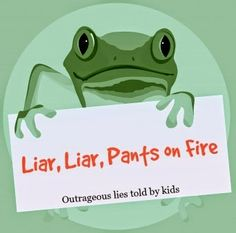 A Day in the Life of a Drama Queen's Momma: Liar, Liar, Pants on Fire: Outrageous lies told by kids
