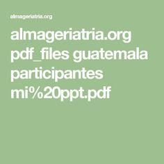 almageriatria.org pdf_files guatemala participantes mi%20ppt.pdf