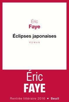 Titre : Éclipses japonaises Auteur : Eric Faye Editeur : Seuil Nombre de pages : 240 Genre : roman contemporain Mots-clés : Japon, Corée du Nord, Corée du Sud, enlèvement, espionnage, vie qu…