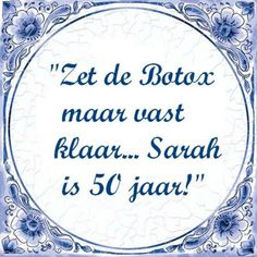 """A tegel or tegeltje (tile) like this is famously Dutch. Some have them hanging on the wall in their homes with various sayings... This one says """"Get the botox ready... Sarah is 50 years old!"""""""