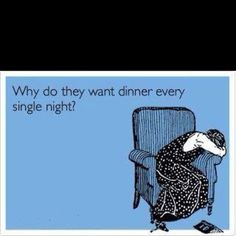 "I soooo hate the ""What's for dinner?"" question!"
