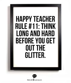 Happy Teacher Rule #11: Think long and hard before you get out the glitter.