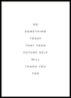 Your Future Self Poster in the group Posters / Posters with text at Desenio AB (. - Your Future Self Poster in the group Posters / Posters with text at Desenio AB - Words Quotes, Wise Words, Me Quotes, Motivational Quotes, Inspirational Quotes, Sayings, Motivation Positive, Positive Quotes, Quotes Leaving