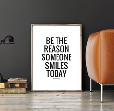 Printable Art Poster Be the reason someone smiles today Motivational wall decor for your home or office! THIS POSTER IS SOLD AS DIGITAL FILE ONLY. NO