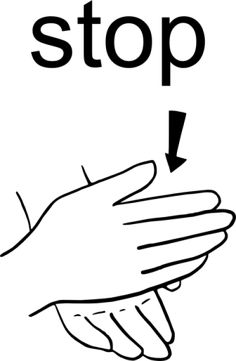Stop: Bring your side-ways facing flat hand down onto your other palm-up facing flat hand in a chopping motion.