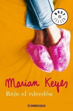 BAJO EL EDREDÓN (Marian Keyes). Una selección de los artículos periodísticos de Marian Keyes, con el añadido de ocho relatos cortos. Si has leído sus novelas (seguro que sí) ya conoces sus obsesiones: ya conoces bastante sus temas preferidos y sus obsesiones.