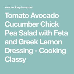Tomato Avocado Cucumber Chick Pea Salad with Feta and Greek Lemon Dressing - Cooking Classy