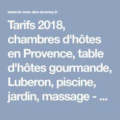 Tarifs 2018, chambres d'hôtes en Provence, table d'hôtes gourmande, Luberon, piscine, jardin, massage - Le Mas Des Arômes