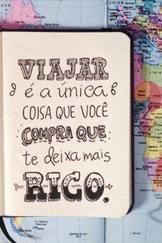 Viajar é o melhor investimento que você pode fazer na vida! Aprendizado e experiências que nenhuma escola proporciona!