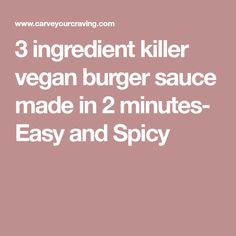 3 ingredient killer vegan burger sauce made in 2 minutes- Easy and Spicy