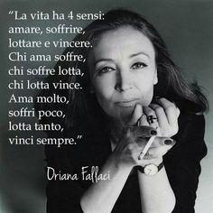 Oriana Fallaci La vida tiene cuatro formas: Amar, sufrir, luchar, vencer. Quien ama sufre, quien sufre lucha, quien lucha vence. Ama mucho, sufre poco, lucha mucho y vence siempre.