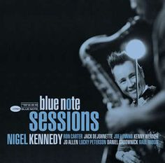 Nigel Kennedy Blue Note Sessions.
