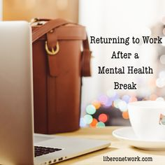 Tips for returning to work after taking a mental health break on the site today: http://www.liberonetwork.com/?p=16027 #mh