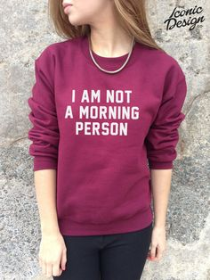 I Am Not A Morning Person Funny Fashion Slogan Jumper Top Sweater Funny Fashion, Tumblr Fashion, Cameron Dallas, Cam Dallas, Fashion Slogans, Lauren, Pullover, Looks Cool, Mode Style