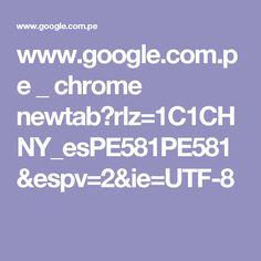 www.google.com.pe _ chrome newtab?rlz=1C1CHNY_esPE581PE581&espv=2&ie=UTF-8