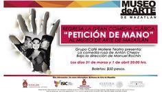 """El Museo de Arte de Mazatlán y el Grupo Café Moliere Teatro Presentan la obra de teatro """"Petición de Mano"""". Viernes 31 de marzo y sábado 1 de abril de 2017 en el Museo de Arte de Mazatlán a las 20:00 horas. Boletos: $50.00 pesos"""