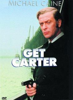 Get Carter, written and directed by Mike Hodges